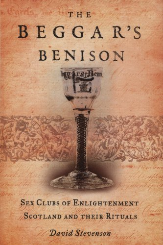 The Beggar's Benison: Sex Clubs of Enlightenment Scotland David Stevenson