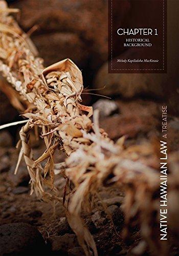 Native Hawaiian Law - A Treatise, Chapter 1: Historical Background  by  Melody Kapilialoha MacKenzie