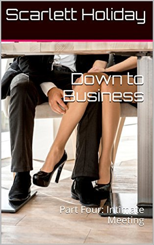 Down to Business: Part Four: Intimate Meeting Scarlett Holiday