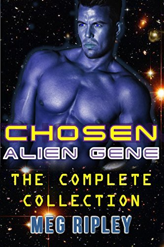 Romance: SciFi Fantasy Romance: Chosen Alien Gene: The Complete Collection (Science Fiction Alien Invasion and Abduction, Sci-Fi Space Menage) (New Adult Paranormal Short Stories) Meg Ripley