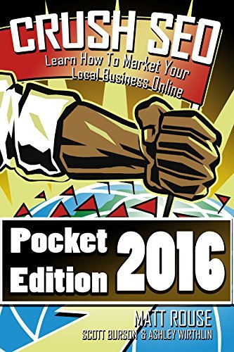 Crush SEO 2016 Pocket Edition: Learn How To Market Your Local Business Online Matthew Rouse