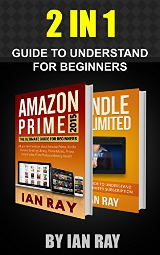 Amazon Prime 2015 and Kindle Unlimited: The 2 in 1 Ultimate Guide for Beginners Ian Ray