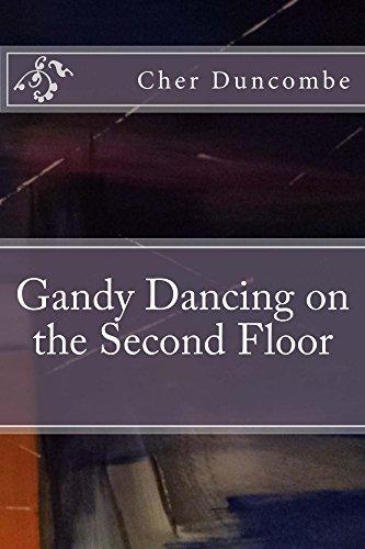 Gandy Dancing on the Second Floor Cher Duncombe