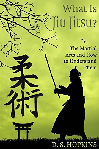 What Is Jiu Jitsu?: The Martial Arts And How To Understand Them  by  D. S. Hopkins