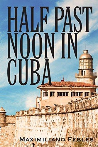Half Past Noon In Cuba Maximiliano Febles