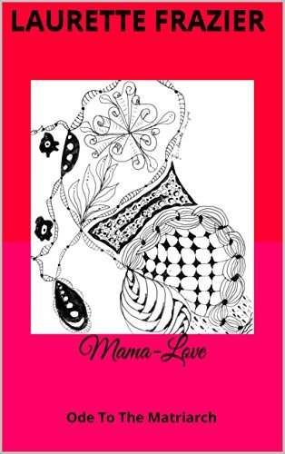 Mama-Love: Ode To The Matriarch  by  Laurette Frazier