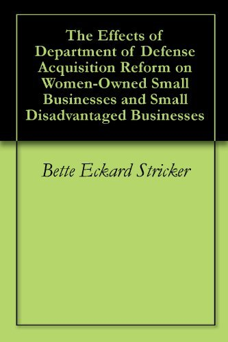 The Effects of Department of Defense Acquisition Reform on Women-Owned Small Businesses and Small Disadvantaged Businesses Bette Eckard Stricker