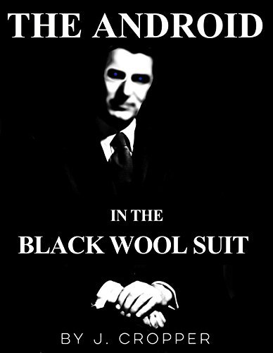 The Android in the Black Wool Suit J. Cropper