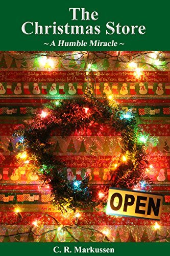 The Christmas Store: A Humble Miracle  by  C. Markussen