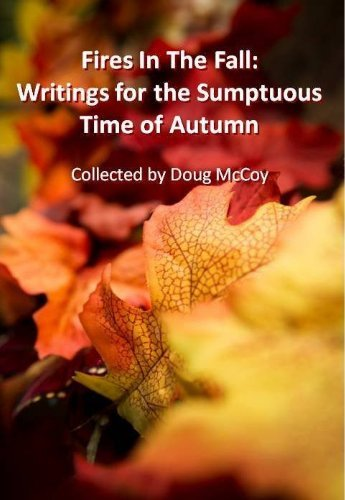 Fires In The Fall: Writings for the Sumptuous Time of Autumn Doug McCoy