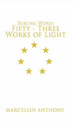 Sublime Word: Fifty-Three Works of Light  by  Marcellus Anthony