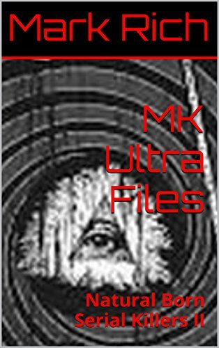 MK Ultra Files: Natural Born Serial Killers II Mark Rich
