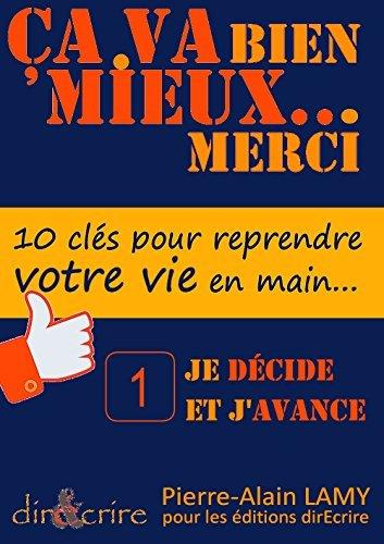 Clé 1 : Je décide et javance: Dix clés pour reprendre votre vie en main Pierre-Alain LAMY