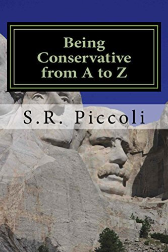 Being Conservative from A to Z: An Anthology and Guide for Busy Conservative-Minded People  by  S.R. Piccoli