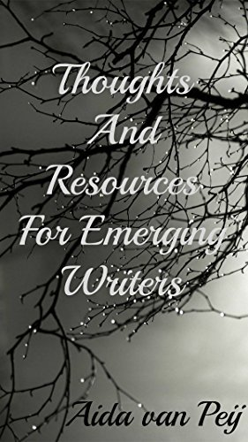 Thoughts and Resources for Emerging Writers  by  Aida van Peij