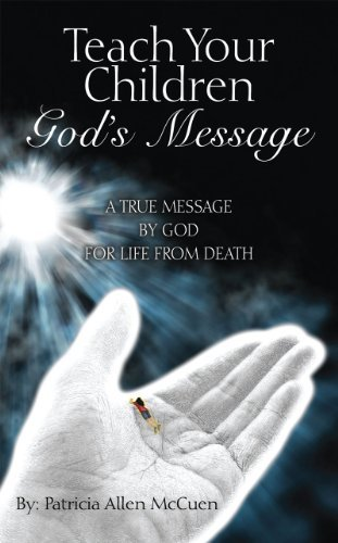 Teach Your Children: Gods Message: A True Message  by  God for Life from Death by Patricia Allen McCuen