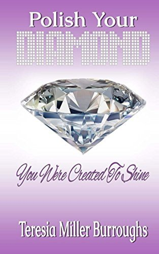 Polish Your Diamond: You Were Created to Shine Mrs Teresia Miller Burroughs