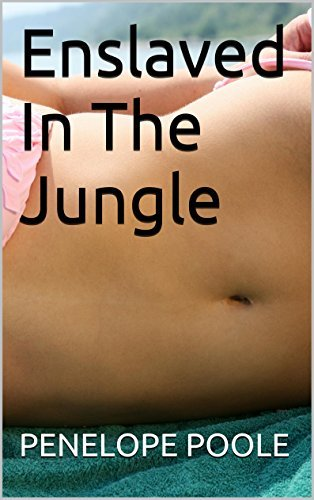 Enslaved In The Jungle (The Jungle Bride Book 2)  by  Penelope Poole