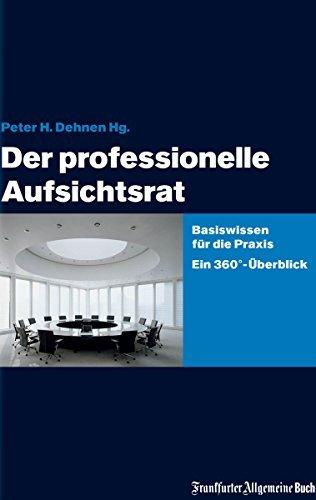 Der professionelle Aufsichtsrat: Basiswissen für die Praxis. Ein 360 -Überblick  by  Peter H. Dehnen