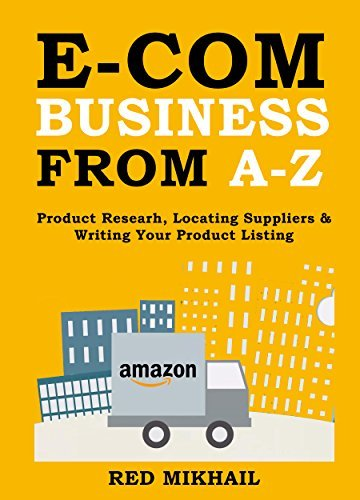 E-COMMERCE BUSINESS FROM A-Z (3 in 1 Bundle): Product Researh - Locating Suppliers - Writing Your Product Listing  by  Red Mikhail