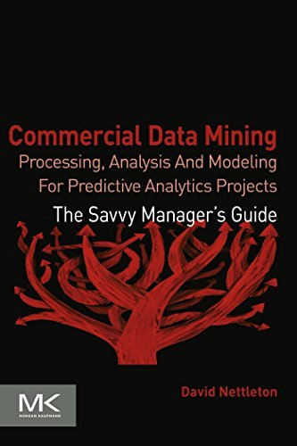 Commercial Data Mining: Processing, Analysis and Modeling for Predictive Analytics Projects David Nettleton