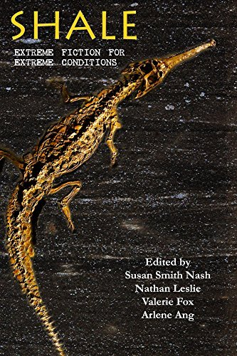 Shale: Extreme Fiction for Extreme Conditions  by  Nathan Leslie