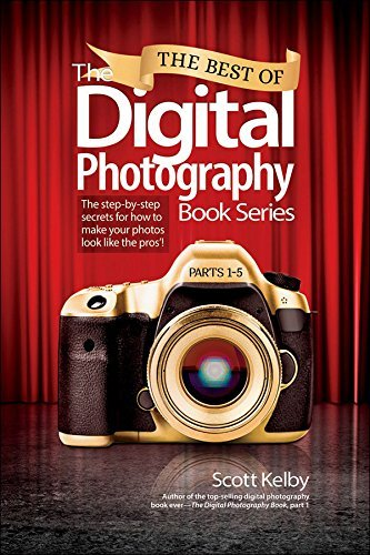 The Best of The Digital Photography Book Series: The step-by-step secrets for how to make your photos look like the pros!  by  Scott Kelby
