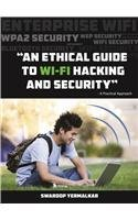 An Ethical Guide To WI-FI Hacking and Security  by  Swaroop Yermalkar