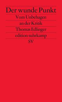 Der wunde Punkt: Vom Unbehagen an der Kritik Thomas Edlinger