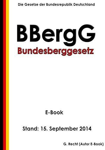 Bundesberggesetz (BBergG) - E-Book - Stand: 15. September 2014  by  G. Recht