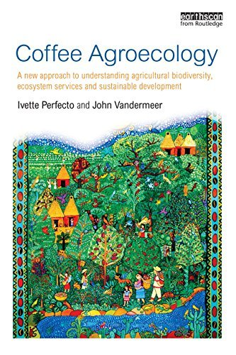 Coffee Agroecology: A New Approach to Understanding Agricultural Biodiversity, Ecosystem Services and Sustainable Development Ivette Perfecto