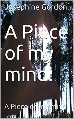 A Piece of my mind.: A Piece of my mind  by  Josephine Gordon