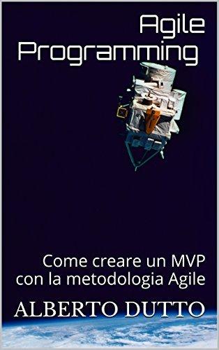 Agile Programming - Illustrated: Come creare un MVP con la metodologia Agile Alberto Dutto