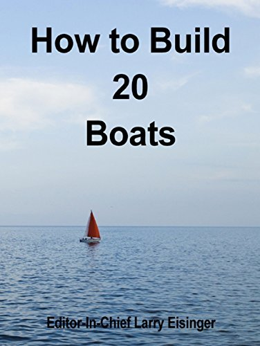 How to Build 20 Boats  by  Editor-In-Chief Larry Eisinger