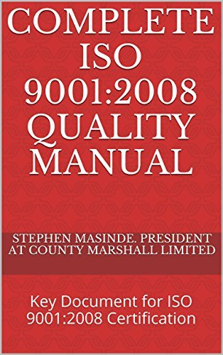 COMPLETE ISO 9001:2008 QUALITY MANUAL: Key Document for ISO 9001:2008 Certification  by  Stephen masinde. president at county marshall limited