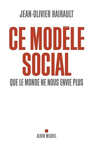 Ce modèle social que le monde ne nous envie plus  by  Jean-Olivier Hairault