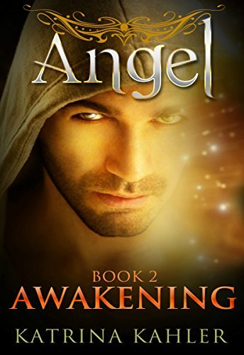 ANGEL Book 2 - Awakening: (Paranormal Romance, Teen and Young Adult)  by  Katrina Kahler