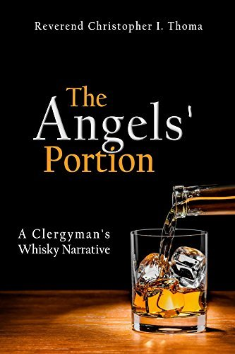 The Angels Portion: A Clergymans Whisky Narrative  by  Christopher Thoma