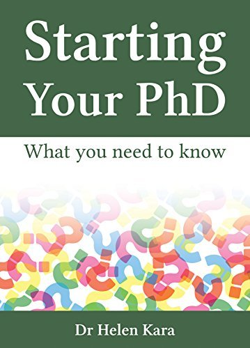 Starting Your PhD: What You Need To Know (PhD Knowledge Book 1) Helen Kara