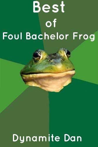 Best of Foul Bachelor Frog  by  Dynamite Dan