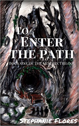 To Enter The Path (Vendrix Trilogy Book 1) Stephanie Flores