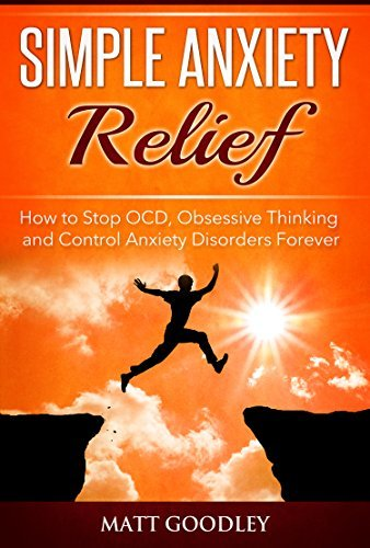 Simple Anxiety Relief: How to Stop OCD, Obsessive Thinking and Control Anxiety Disorders Forever  by  Matt Goodley