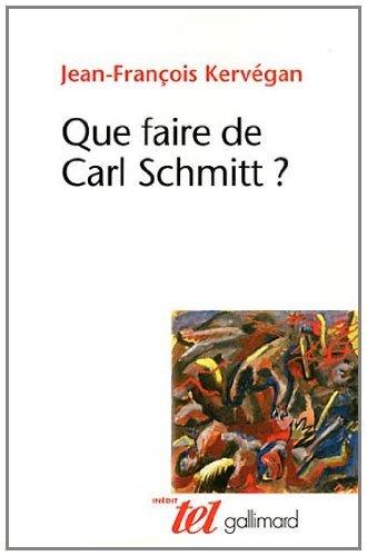 Que faire de Carl Schmitt ? Jean-François Kervégan