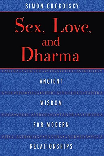 Sex, Love, and Dharma: Ancient Wisdom for Modern Relationships  by  Simon Chokoisky