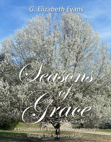 Seasons of Grace: A Devotional for Every Womans Journey through the Seasons of Life G Elizabeth Evans