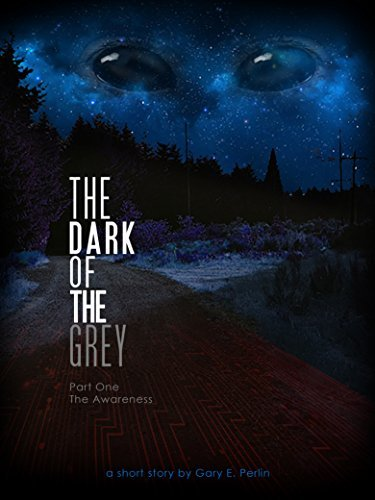 The Dark of The Grey: Part One: The Awareness  by  Gary Perlin