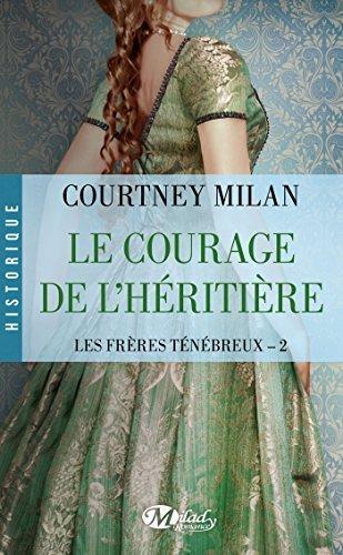 Le Courage de lhéritière: Les Frères Ténébreux, T2 Courtney Milan