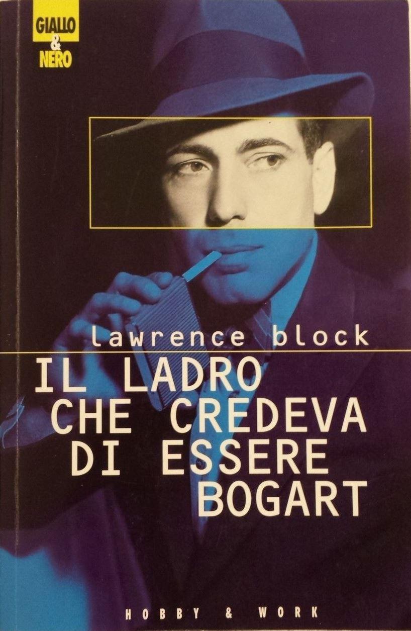 Il ladro che credeva di essere Bogart  by  Lawrence Block