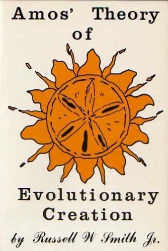 Amos Theory of Evolutionary Creation  by  Russell W Smith Jr.