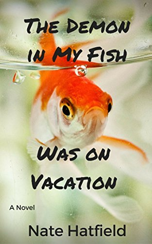 The Demon in My Fish Was on Vacation: A Novel  by  Nathan Hatfield
